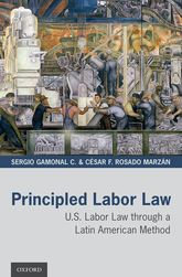 Principled Labor Law – U.S. Labor Law through a Latin American Method - Oxford Scholarship Online
