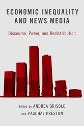 Economic Inequality and News MediaDiscourse, Power, and Redistribution