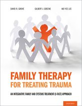 Family Therapy for Treating TraumaAn Integrative Family and Systems Treatment (I-FAST) Approach