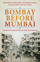 Bombay Before MumbaiEssays in Honour of Jim Masselos