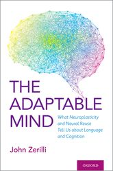 The Adaptable MindWhat Neuroplasticity and Neural Reuse tells us about Language and Cognition