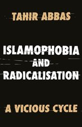 Islamophobia and RadicalisationA Vicious Cycle