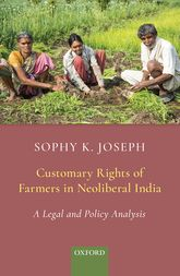 Customary Rights of Farmers in Neoliberal IndiaA Legal and Policy Analysis