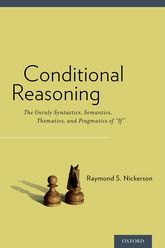 "Conditional Reasoning: The Unruly Syntactics, Semantics, Thematics, and Pragmatics of ""If"""