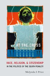 At the CrossRace, Religion, and Citizenship in the Politics of the Death Penalty