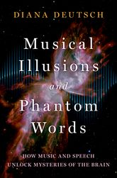 Musical Illusions and Phantom WordsHow Music and Speech Unlock Mysteries of the Brain$