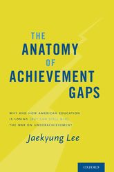 The Anatomy of Achievement GapsWhy and How American Education is Losing (but can still Win) the War on Underachievement