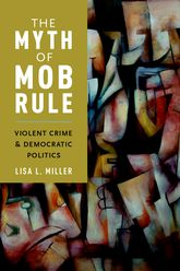 The Myth of Mob RuleViolent Crime and Democratic Politics$