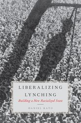 Liberalizing Lynching – Building a New Racialized State - Oxford Scholarship Online