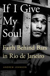If I Give My Soul – Faith Behind Bars in Rio de Janeiro - Oxford Scholarship Online