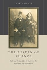The Burden of SilenceSabbatai Sevi and the Evolution of the Ottoman-Turkish Donmes