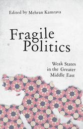 Fragile PoliticsWeak States in the Greater Middle East