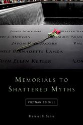 Memorials to Shattered MythsVietnam to 9/11$
