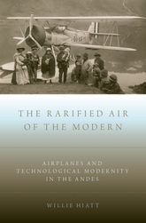 The Rarified Air of the ModernAirplanes and Technological Modernity in the Andes