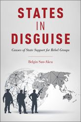 States in DisguiseCauses of State Support for Rebel Groups$