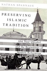 Preserving Islamic Tradition – Abu Nasr Qursawi and the Beginnings of Modern Reformism - Oxford Scholarship Online