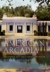 American ArcadiaCalifornia and the Classical Tradition