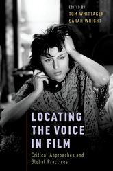 Locating the Voice in Film – Critical Approaches and Global Practices - Oxford Scholarship Online