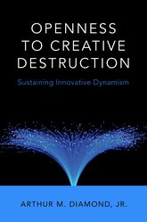 Openness to Creative DestructionSustaining Innovative Dynamism$