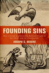 Founding SinsHow a Group of Antislavery Radicals Fought to Put Christ into the Constitution$