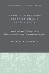 Language Between Description and PrescriptionVerbs and Verb Categories in Nineteenth-Century Grammars of English
