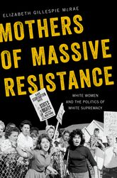 Mothers of Massive Resistance – White Women and the Politics of White Supremacy - Oxford Scholarship Online