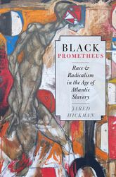 Black Prometheus – Race and Radicalism in the Age of Atlantic Slavery - Oxford Scholarship Online