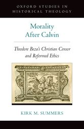 Morality After CalvinTheodore Beza's Christian Censor and Reformed Ethics$
