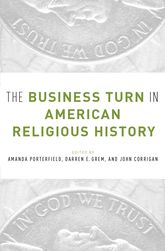 The Business Turn in American Religious History - Oxford Scholarship Online