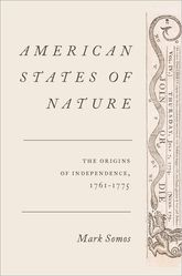American States of NatureThe Origins of Independence, 1761-1775