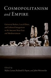 Cosmopolitanism and EmpireUniversal Rulers, Local Elites, and Cultural Integration in the Ancient Near East and Mediterranean$