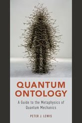 Quantum Ontology – A Guide to the Metaphysics of Quantum Mechanics - Oxford Scholarship Online