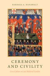 Ceremony and CivilityCivic Culture in Late Medieval London