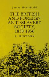 The British and Foreign Anti-Slavery Society, 1838–1956A History$