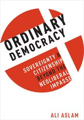 Ordinary DemocracySovereignty and Citizenship Beyond the Neoliberal Impasse$