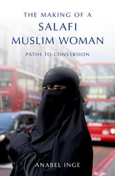 The Making of a Salafi Muslim Woman – Paths to Conversion - Oxford Scholarship Online