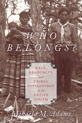 Who Belongs?Race, Resources, and Tribal Citizenship in the Native South$