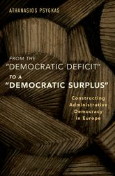 From the Democratic Deficit to a Democratic Surplus – Constructing Administrative Democracy in Europe - Oxford Scholarship Online