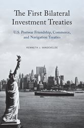 The First Bilateral Investment TreatiesU.S. Postwar Friendship, Commerce, and Navigation Treaties$