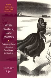 White Writers, Race Matters – Fictions of Racial Liberalism from Stowe to Stockett - Oxford Scholarship Online