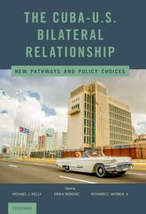 The Cuba-U.S. Bilateral RelationshipNew Pathways and Policy Choices