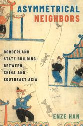 Asymmetrical Neighbors – Borderland State Building between China and Southeast Asia - Oxford Scholarship Online