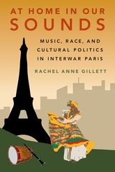 At Home in Our SoundsMusic, Race, and Cultural Politics in Interwar Paris