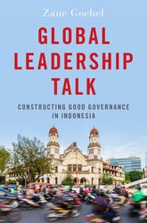 Global Leadership Talk – Constructing Good Governance in Indonesia - Oxford Scholarship Online