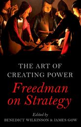 The Art of Creating Power – Freedman on Strategy - Oxford Scholarship Online