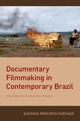Documentary Filmmaking in Contemporary BrazilCinematic Archives of the Present$
