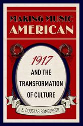 Making Music American – 1917 and the Transformation of Culture - Oxford Scholarship Online