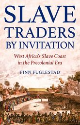 Slave Traders by InvitationWest Africa's Slave Coast in the Precolonial Era