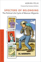 Specters of Belonging – The Political Life Cycle of Mexican Migrants - Oxford Scholarship Online