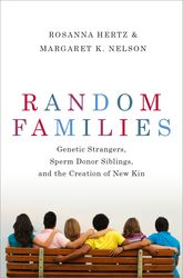 Random FamiliesGenetic Strangers, Sperm Donor Siblings, and the Creation of New Kin